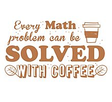 Every math problem can be solved with COFFEE Photographic Print