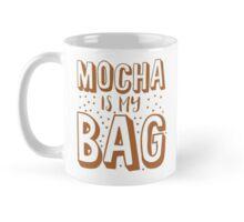 MOCHA IS MY BAG Mug