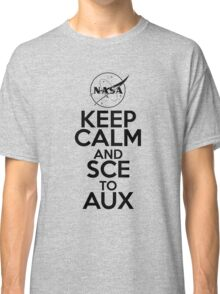 Keep Calm and SCE to AUX Classic T-Shirt