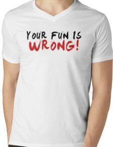 Your Fun is WRONG! (Variant)  Mens V-Neck T-Shirt