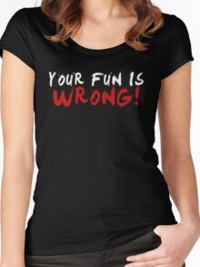 Your Fun is WRONG! (Variant) (White) Women's Fitted Scoop T-Shirt