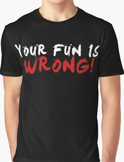 Your Fun is WRONG! (Variant) (White) Graphic T-Shirt