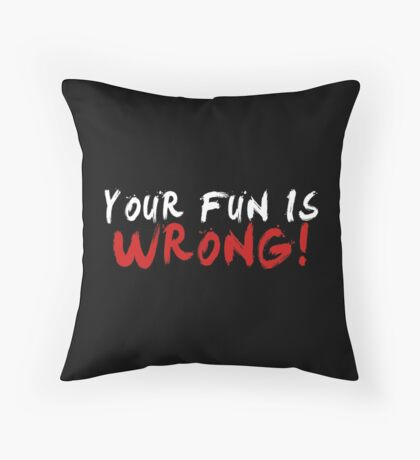 Your Fun is WRONG! (Variant) (White) Throw Pillow