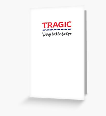TRAGIC - Very little helps  Greeting Card