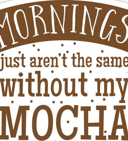 Mornings just aren't the same without my MOCHA Sticker