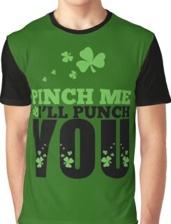 St. Patrick's Day: Pinch me & I'll punch you Graphic T-Shirt