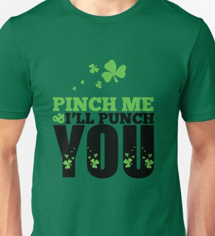 St. Patrick's Day: Pinch me & I'll punch you Unisex T-Shirt
