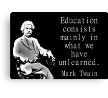 Education Consists Mainly - Twain Canvas Print