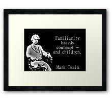 Familiarity Breeds Contempt - Twain Framed Print