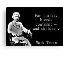 Familiarity Breeds Contempt - Twain Canvas Print