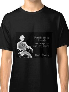 Familiarity Breeds Contempt - Twain Classic T-Shirt
