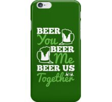 St. Patrick's Day: Beer you, beer me, beer us togehter iPhone Case/Skin