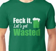 St. Patrick's Day: Feck it, let's get wasted Unisex T-Shirt