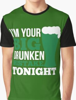 St. Patrick's Day: I'm your big drunken mistake tonight Graphic T-Shirt