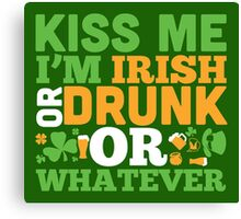 St. Patrick's Day: Kiss me I'm irish or drunk or whatever Canvas Print
