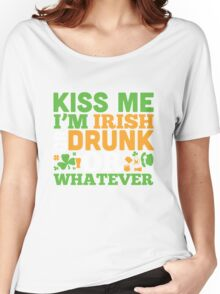 St. Patrick's Day: Kiss me I'm irish or drunk or whatever Women's Relaxed Fit T-Shirt