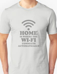 Home is where the Wi-Fi connects automatically Unisex T-Shirt