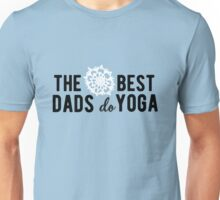 The best dads do Yoga! Unisex T-Shirt