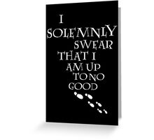 I Solemnly Swear That I Am Up To No Good (White) Greeting Card