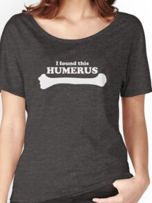 I Found This Humerus Women's Relaxed Fit T-Shirt