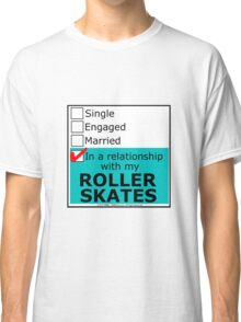 In A Relationship With My Roller Skates Classic T-Shirt