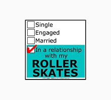 In A Relationship With My Roller Skates Unisex T-Shirt