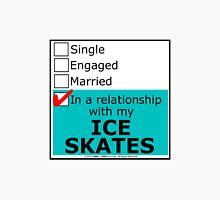In A Relationship With My Ice Skates Unisex T-Shirt