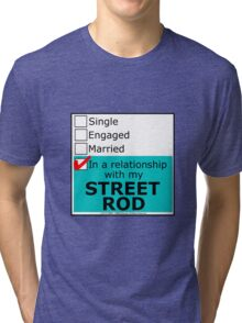 In A Relationship With My Street Rod Tri-blend T-Shirt