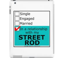 In A Relationship With My Street Rod iPad Case/Skin