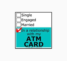 In A Relationship With My ATM Card Unisex T-Shirt