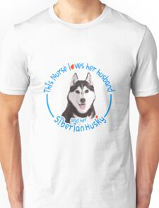 This nurse loves her husband and her Siberian Husky Unisex T-Shirt