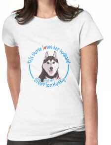 This nurse loves her husband and her Siberian Husky Womens Fitted T-Shirt