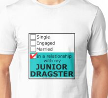 In A Relationship With My Junior Dragster Unisex T-Shirt