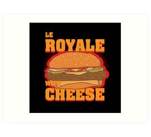 Le Royale with Cheese Art Print
