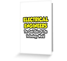 Electrical Engineers .. Cool Kids of Tech World Greeting Card