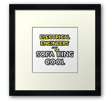 Electrical Engineers Are Sofa King Cool Framed Print