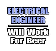 Electrical Engineer - Will Work For Beer Photographic Print