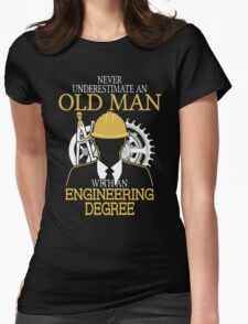 Never Underestimate An Old Man Withan Engineering Degree Womens Fitted T-Shirt