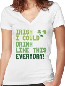 Irish I could drink like this every day Women's Fitted V-Neck T-Shirt