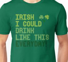 Irish I could drink like this every day Unisex T-Shirt