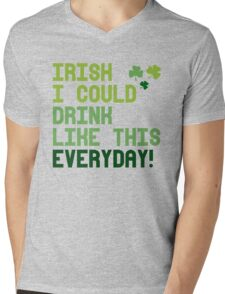 Irish I could drink like this every day Mens V-Neck T-Shirt