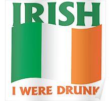 Irish I were drunk Poster