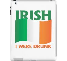 Irish I were drunk iPad Case/Skin