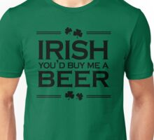 Irish you'd buy me a beer Unisex T-Shirt