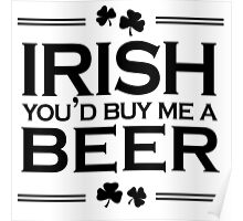 Irish you'd buy me a beer Poster