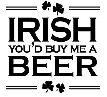 Irish you'd buy me a beer Photographic Print