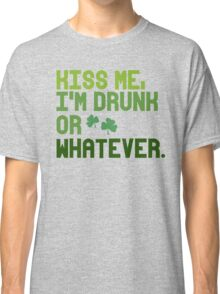 Kiss me, I'm drunk or whatever Classic T-Shirt