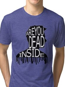 Are You Dead Inside? Tri-blend T-Shirt