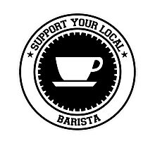 Support your Local Barista Photographic Print