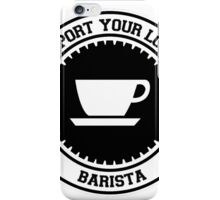Support your Local Barista iPhone Case/Skin